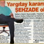 Nazım Siyavuşoğlu Yargıtay Kararı İle Şehzade Oldu. ( 2004 ) Bugün Gazetesi Yayım Tarihi ( 13 09 2006 )